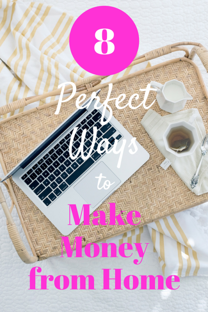 8 perfect ways to make money from home.