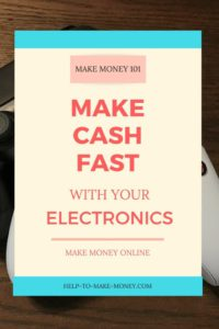 Make Cash Fast selling your unwanted electronics. Learn more here!