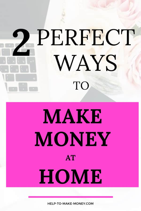 vertical image with a laptop on the background and a layout in pink and white over with a sign on black letters that says 2 perfect ways to make money at home.